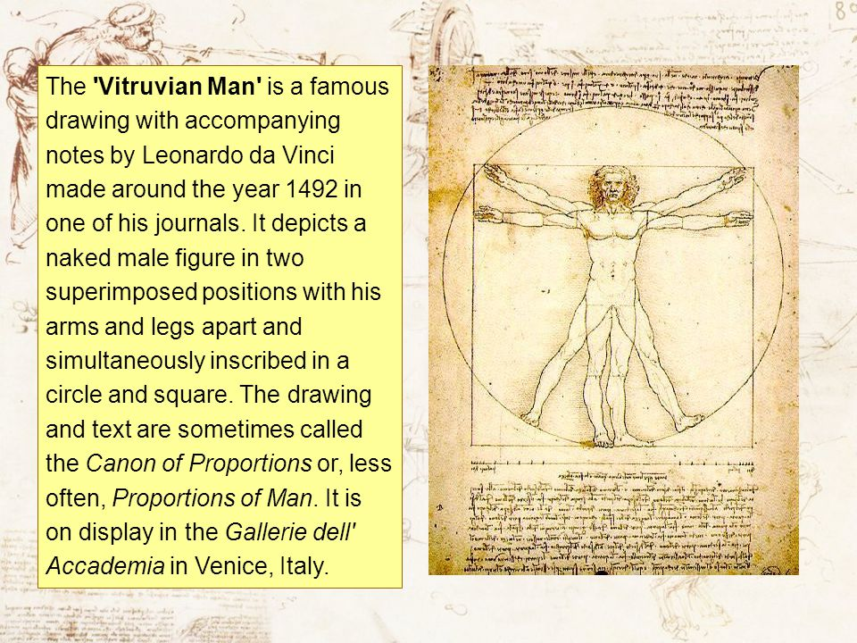 The 'Vitruvian Man' is a famous drawing with accompanying notes by Leonardo da Vinci made around the year 1492 in one of his journals. It depicts a na