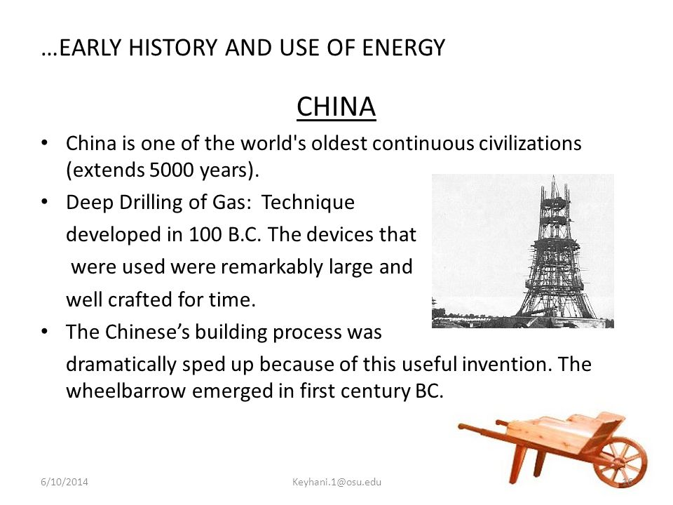 …EARLY HISTORY AND USE OF ENERGY CHINA China is one of the world s oldest continuous civilizations (extends 5000 years).