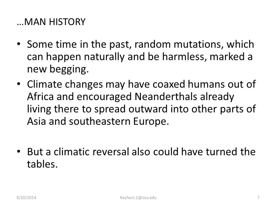 …MAN HISTORY Some time in the past, random mutations, which can happen naturally and be harmless, marked a new begging.