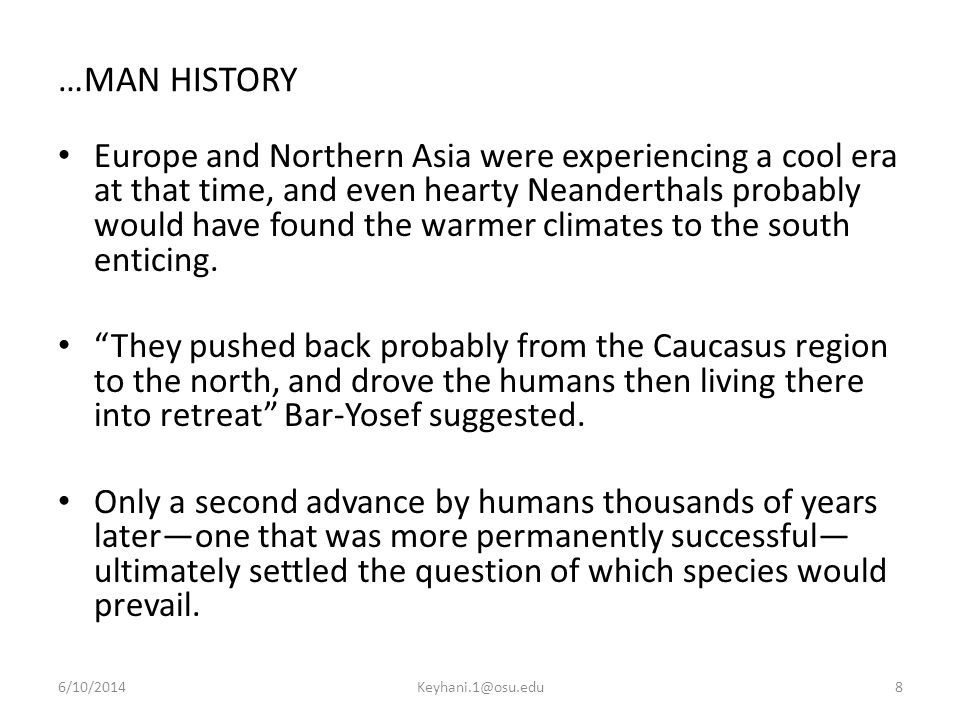 …MAN HISTORY Europe and Northern Asia were experiencing a cool era at that time, and even hearty Neanderthals probably would have found the warmer climates to the south enticing.