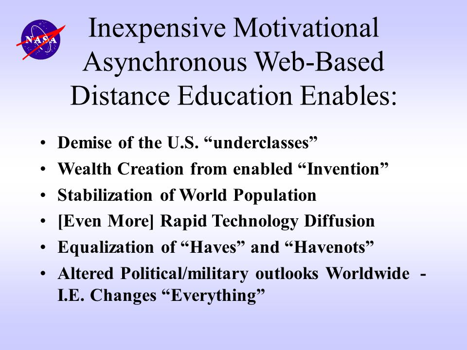 Inexpensive Motivational Asynchronous Web-Based Distance Education Enables: Demise of the U.S. underclasses Wealth Creation from enabled Invention Sta