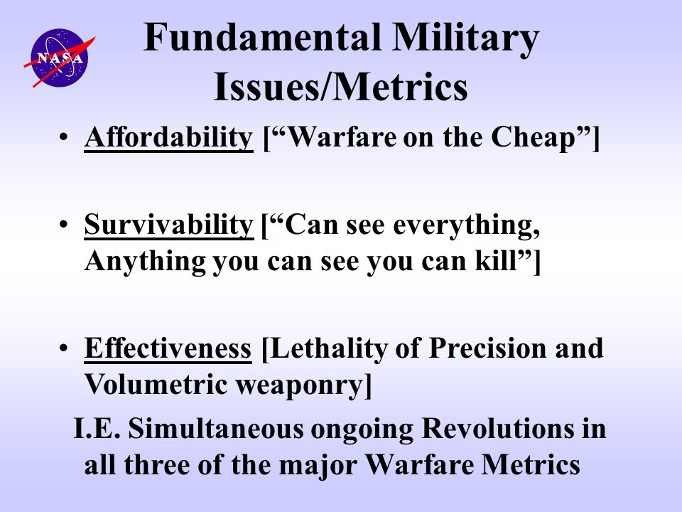 Fundamental Military Issues/Metrics Affordability [Warfare on the Cheap] Survivability [Can see everything, Anything you can see you can kill] Effecti