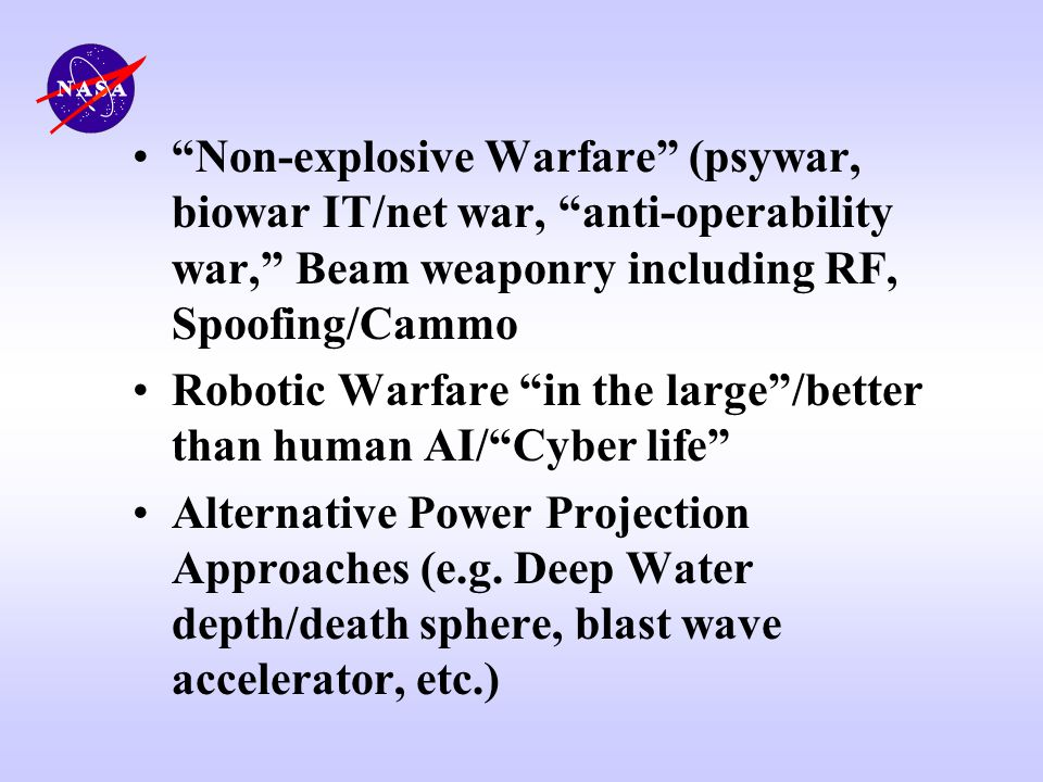 Non-explosive Warfare (psywar, biowar IT/net war, anti-operability war, Beam weaponry including RF, Spoofing/Cammo Robotic Warfare in the large/better