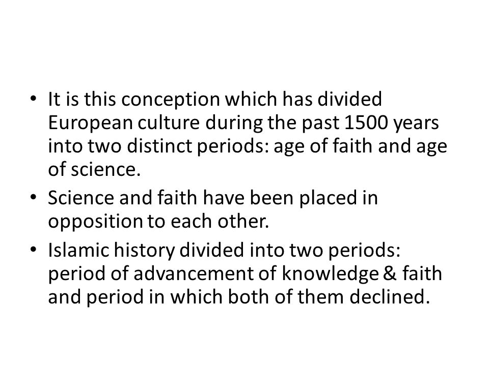 It is this conception which has divided European culture during the past 1500 years into two distinct periods: age of faith and age of science.