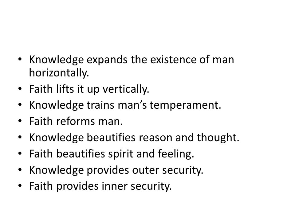 Knowledge expands the existence of man horizontally.