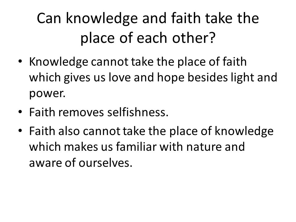 Can knowledge and faith take the place of each other.