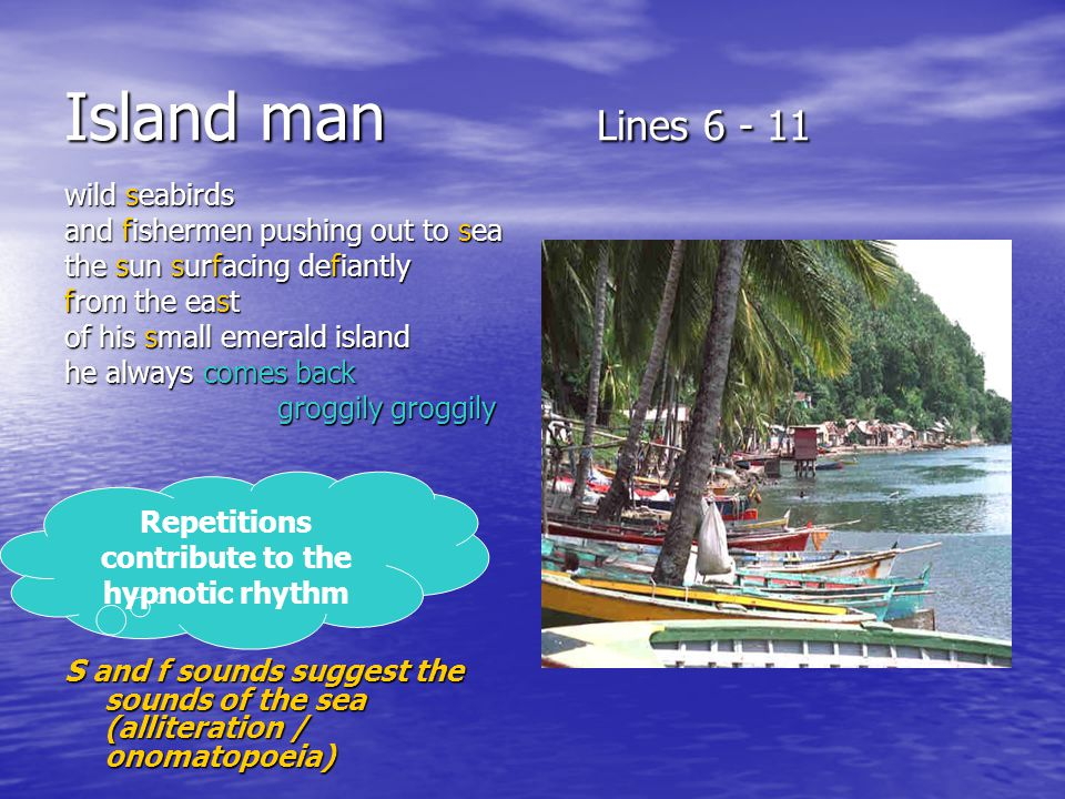 Island man Lines 6 - 11 wild seabirds and fishermen pushing out to sea the sun surfacing defiantly from the east of his small emerald island he always
