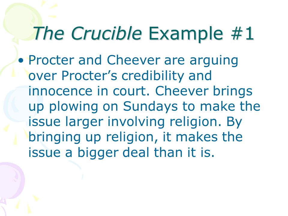 The Crucible Example #1 Procter and Cheever are arguing over Procters credibility and innocence in court. Cheever brings up plowing on Sundays to make