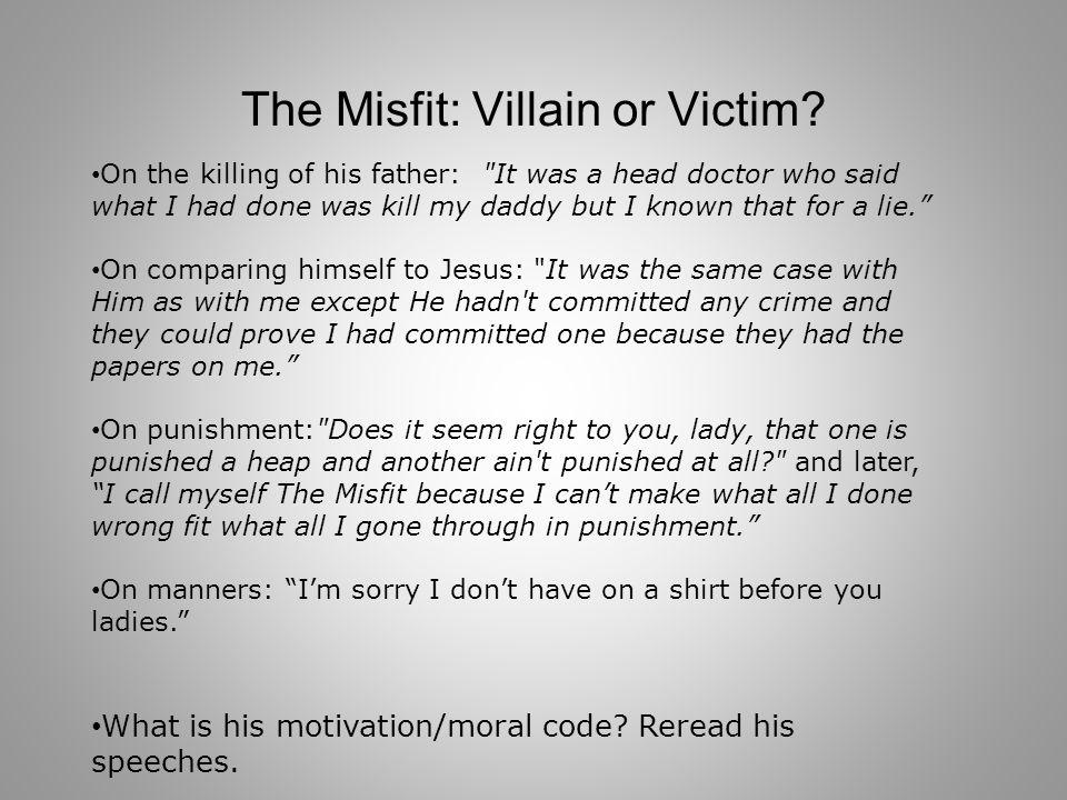 The Misfit: Villain or Victim.