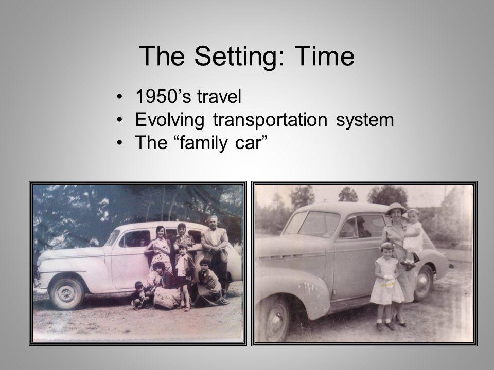 The Setting: Time 1950s travel Evolving transportation system The family car