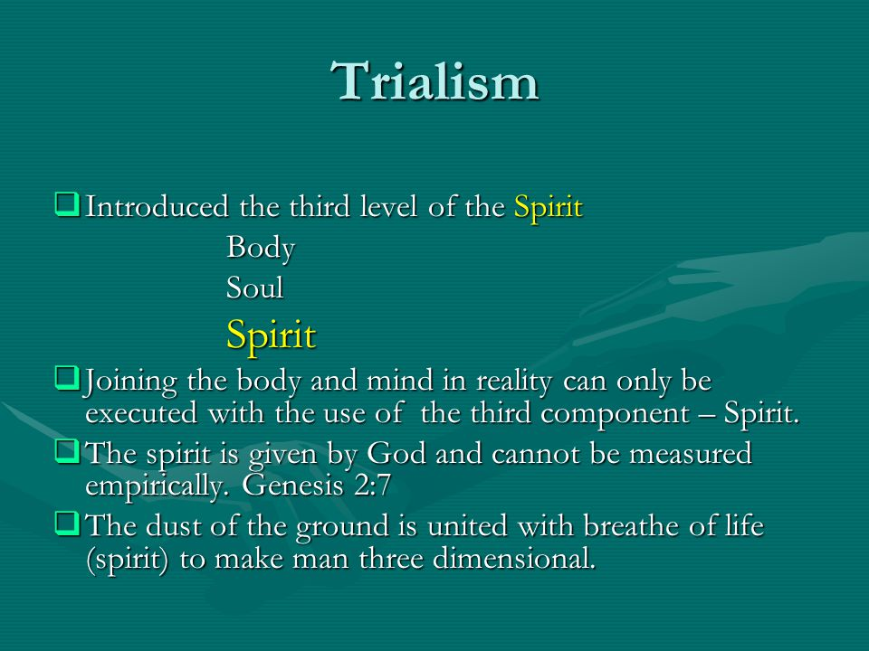 Trialism Introduced the third level of the Spirit Introduced the third level of the SpiritBodySoulSpirit Joining the body and mind in reality can only