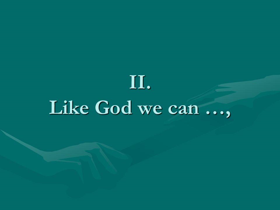 II. Like God we can …,