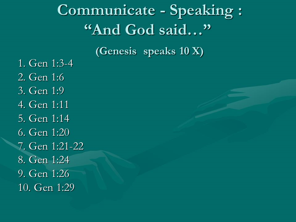 Communicate - Speaking : And God said… (Genesis speaks 10 X) Communicate - Speaking : And God said… (Genesis speaks 10 X) 1. Gen 1:3-4 2. Gen 1:6 3. G