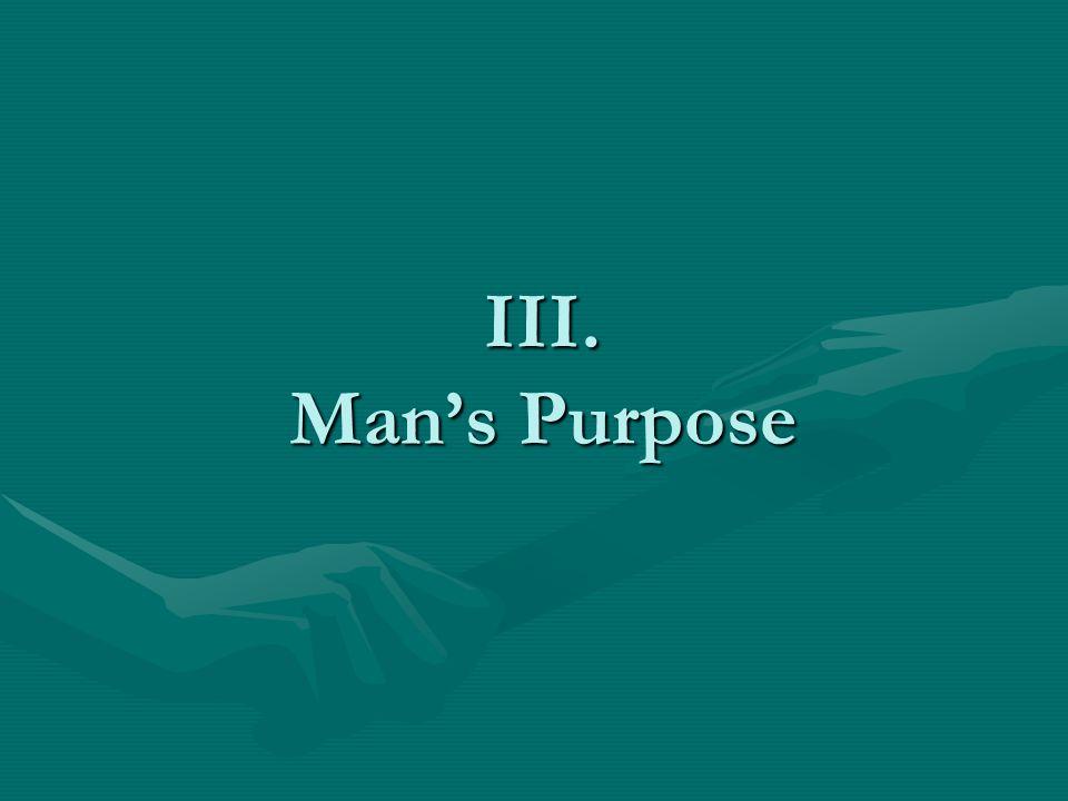 III. Mans Purpose