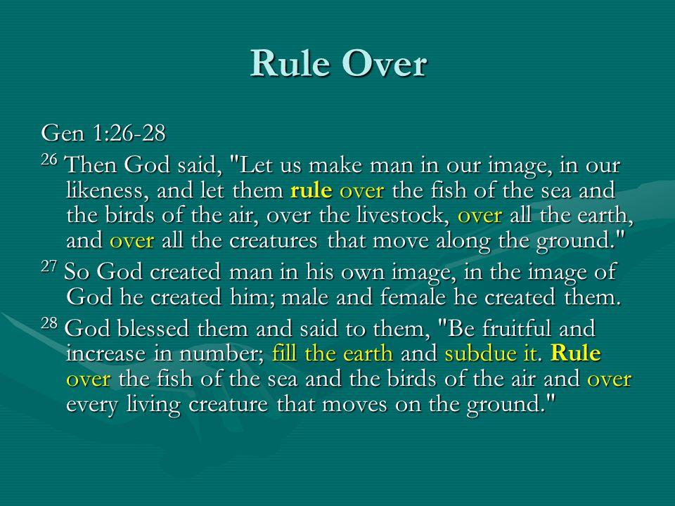 Rule Over Gen 1:26-28 26 Then God said,