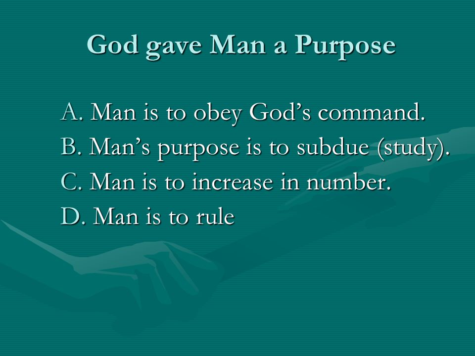 God gave Man a Purpose God gave Man a Purpose A. Man is to obey Gods command.