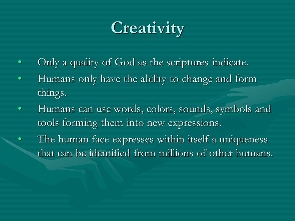 Creativity Only a quality of God as the scriptures indicate.Only a quality of God as the scriptures indicate.