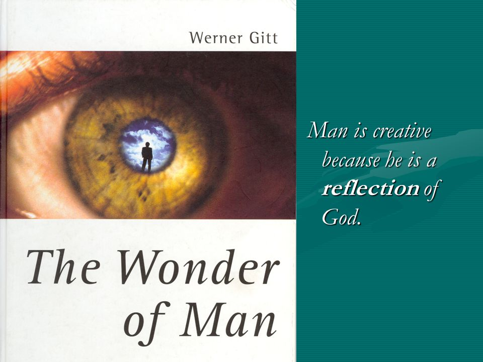 Man is creative because he is a reflection of God. Man is creative because he is a reflection of God.