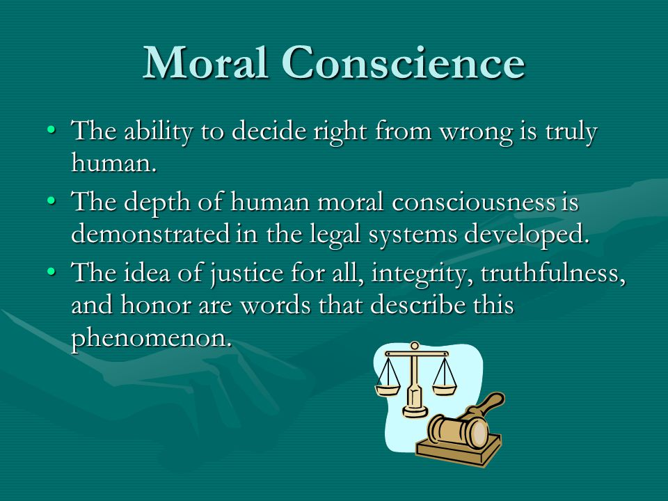 Moral Conscience The ability to decide right from wrong is truly human.The ability to decide right from wrong is truly human. The depth of human moral