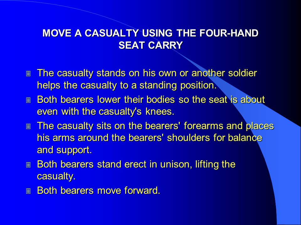 MOVE A CASUALTY USING THE FOUR-HAND SEAT CARRY 3 The casualty stands on his own or another soldier helps the casualty to a standing position. 3 Both b