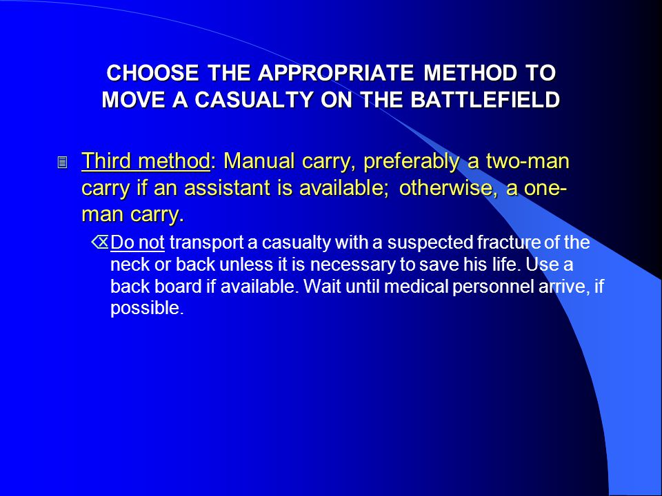 CHOOSE THE APPROPRIATE METHOD TO MOVE A CASUALTY ON THE BATTLEFIELD 3 Third method: Manual carry, preferably a two-man carry if an assistant is availa
