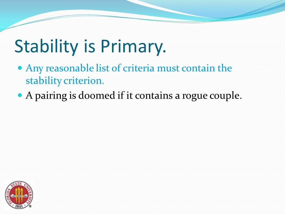 Stability is Primary. Any reasonable list of criteria must contain the stability criterion.