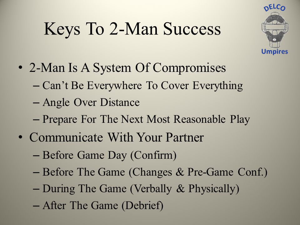 Keys To 2-Man Success 2-Man Is A System Of Compromises – Cant Be Everywhere To Cover Everything – Angle Over Distance – Prepare For The Next Most Reas