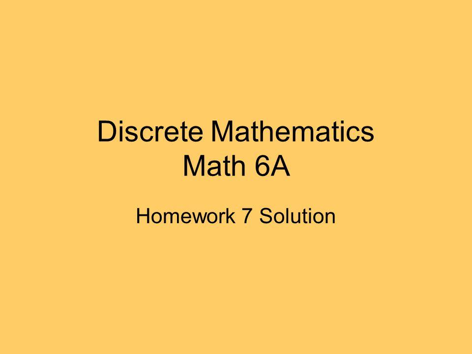 Discrete Mathematics Math 6A Homework 7 Solution