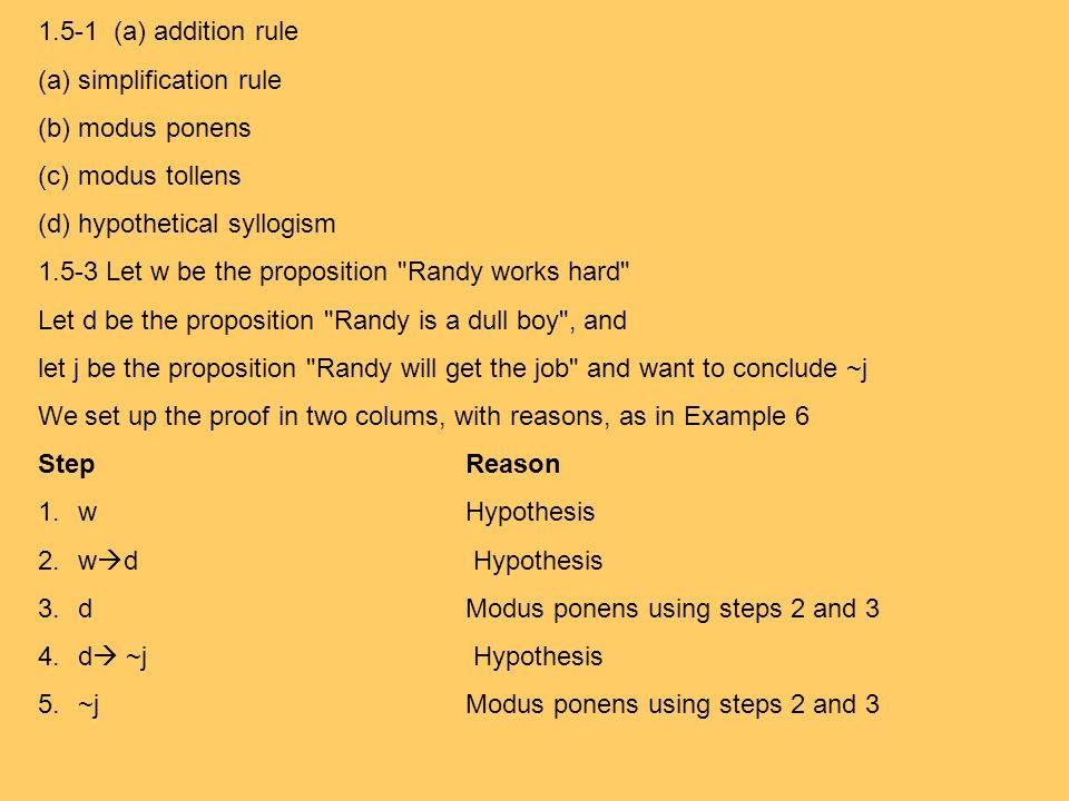 1.5-1 (a) addition rule (a)simplification rule (b)modus ponens (c)modus tollens (d)hypothetical syllogism 1.5-3 Let w be the proposition