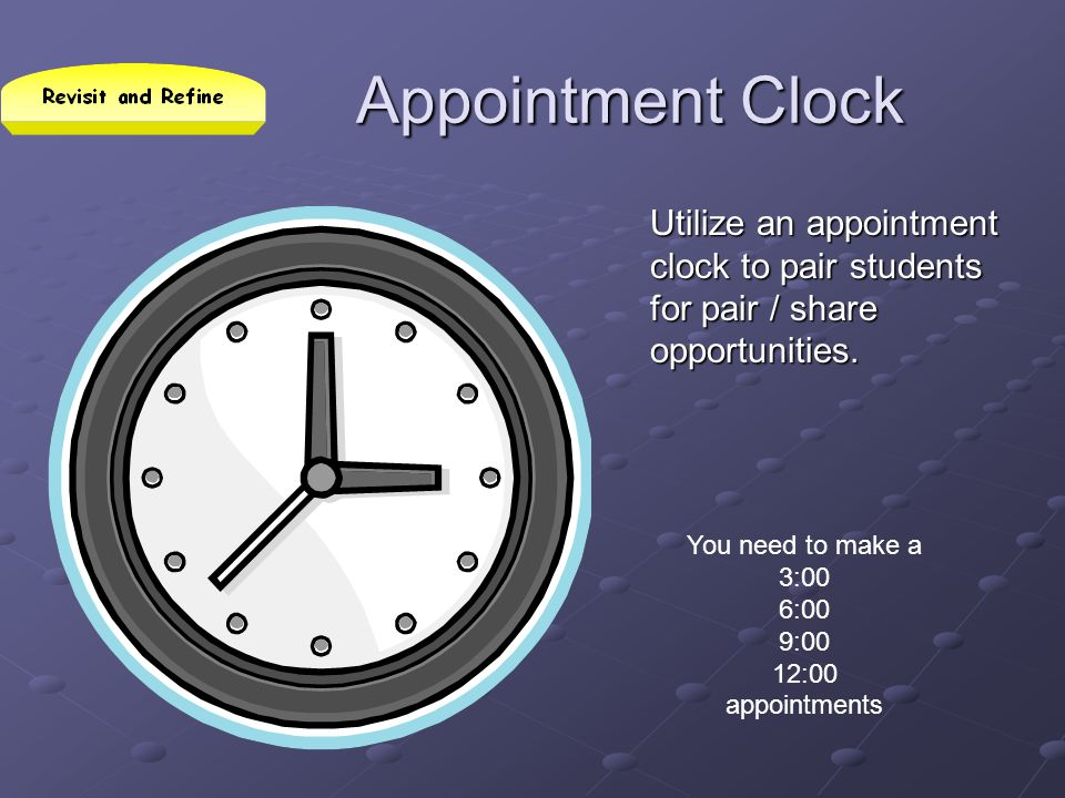 Appointment Clock Utilize an appointment clock to pair students for pair / share opportunities. You need to make a 3:00 6:00 9:00 12:00 appointments