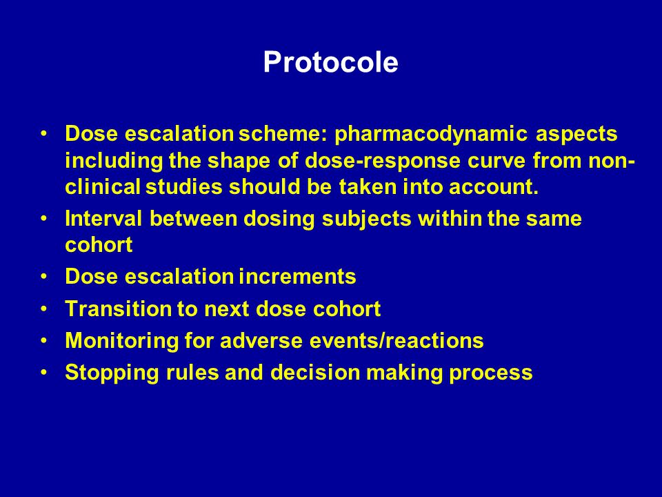Protocole Dose escalation scheme: pharmacodynamic aspects including the shape of dose-response curve from non- clinical studies should be taken into a