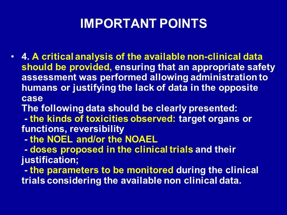 IMPORTANT POINTS 4. A critical analysis of the available non-clinical data should be provided, ensuring that an appropriate safety assessment was perf
