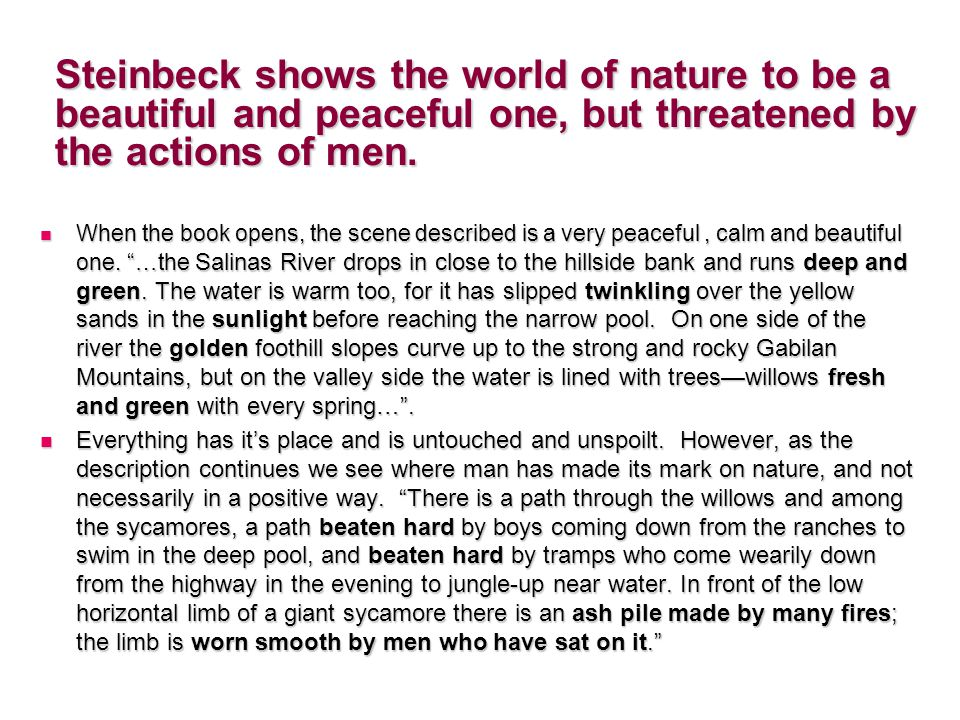 Steinbeck shows the world of nature to be a beautiful and peaceful one, but threatened by the actions of men.