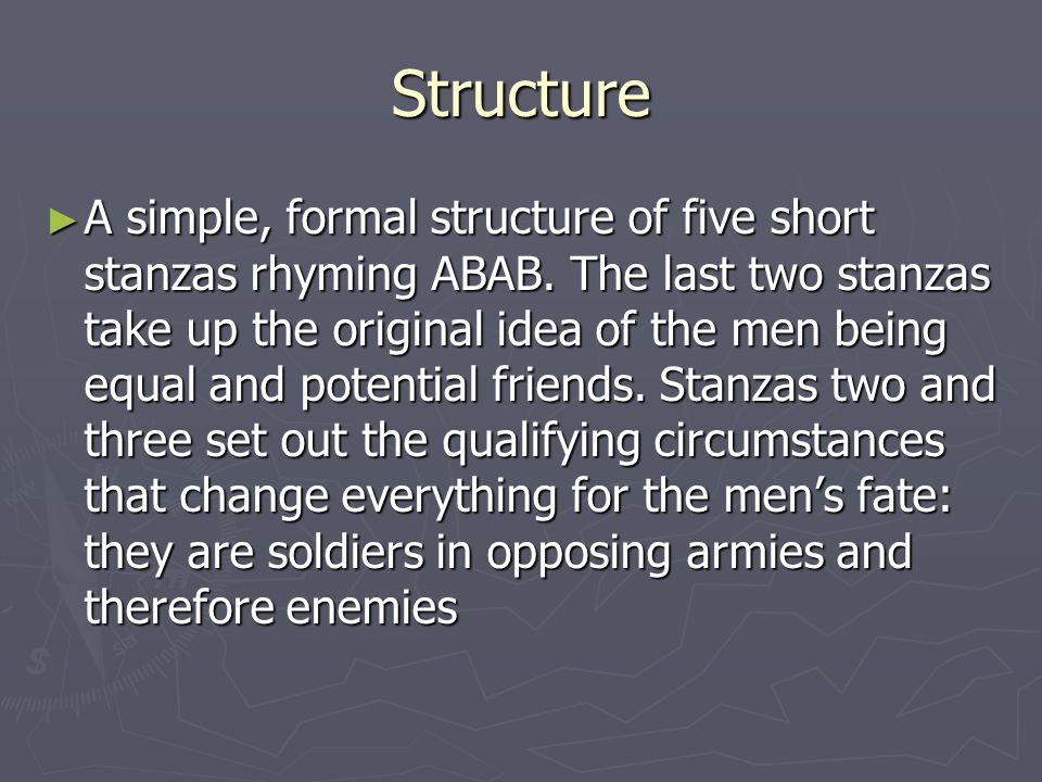 Structure A simple, formal structure of five short stanzas rhyming ABAB. The last two stanzas take up the original idea of the men being equal and pot