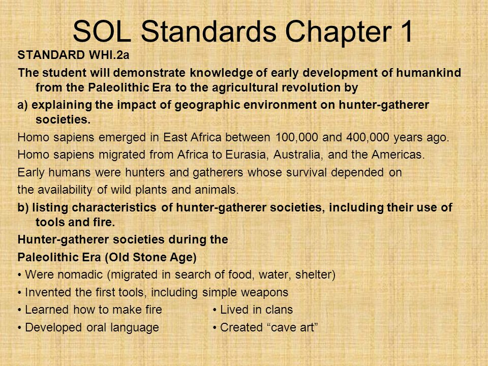 SOL Standards Chapter 1 STANDARD WHI.2a The student will demonstrate knowledge of early development of humankind from the Paleolithic Era to the agric