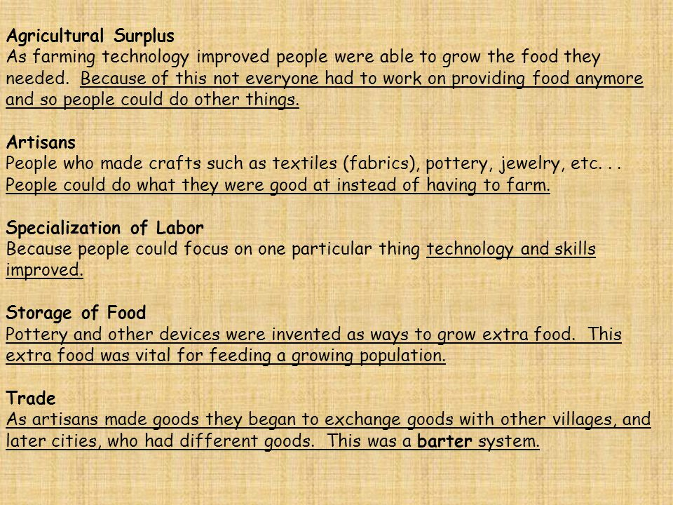 Agricultural Surplus As farming technology improved people were able to grow the food they needed. Because of this not everyone had to work on providi