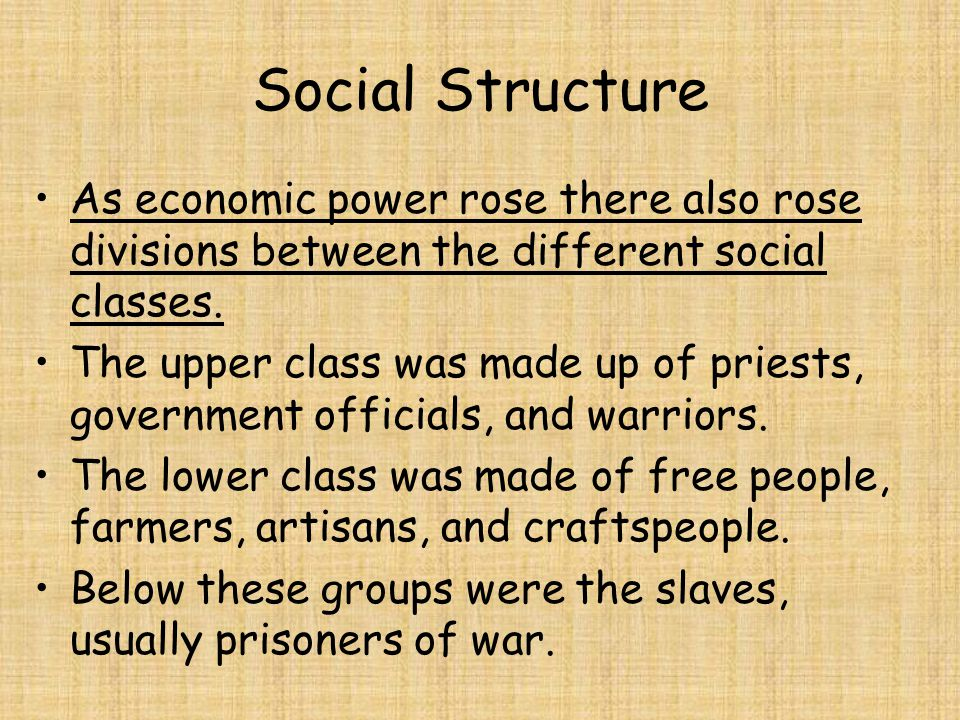 Social Structure As economic power rose there also rose divisions between the different social classes. The upper class was made up of priests, govern
