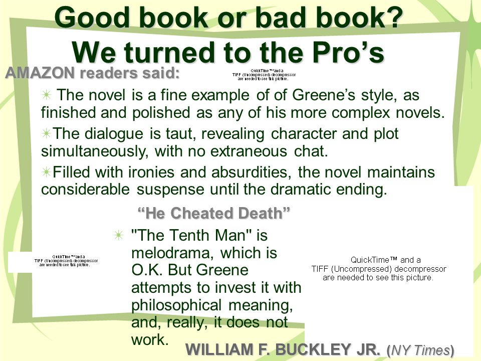 Good book or bad book.We turned to the Pros The Tenth Man is melodrama, which is O.K.