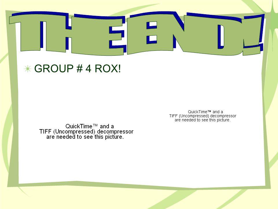 GROUP # 4 ROX!