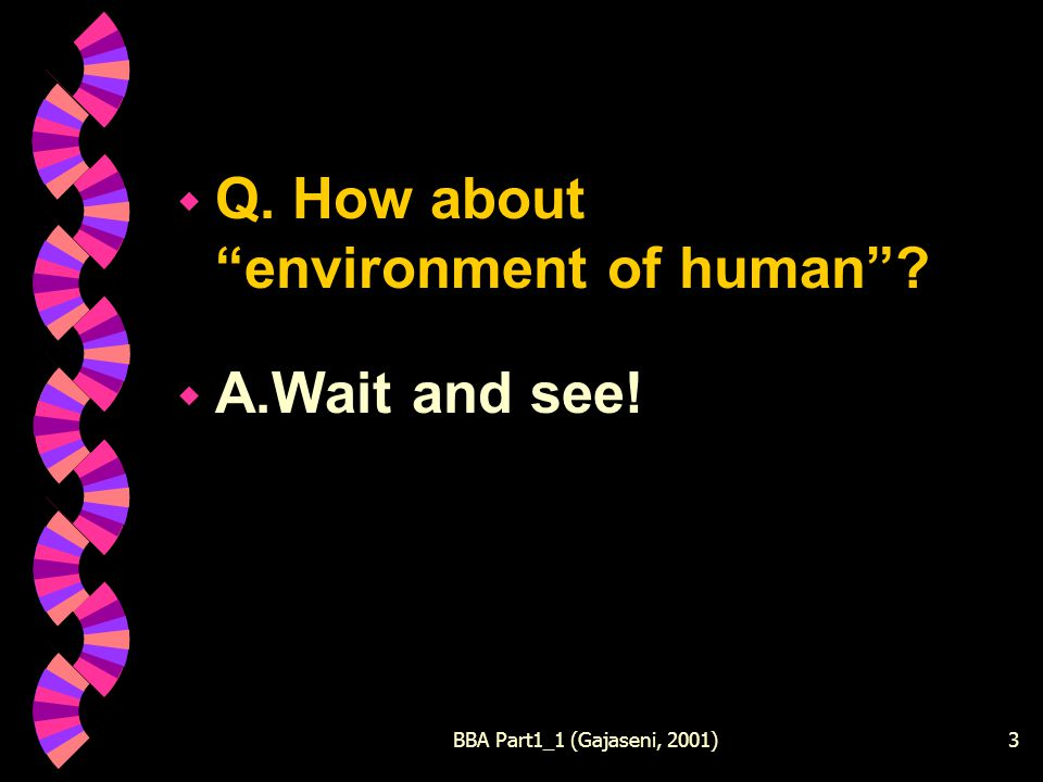 BBA Part1_1 (Gajaseni, 2001)3 w Q. How aboutenvironment of human? w A.Wait and see!