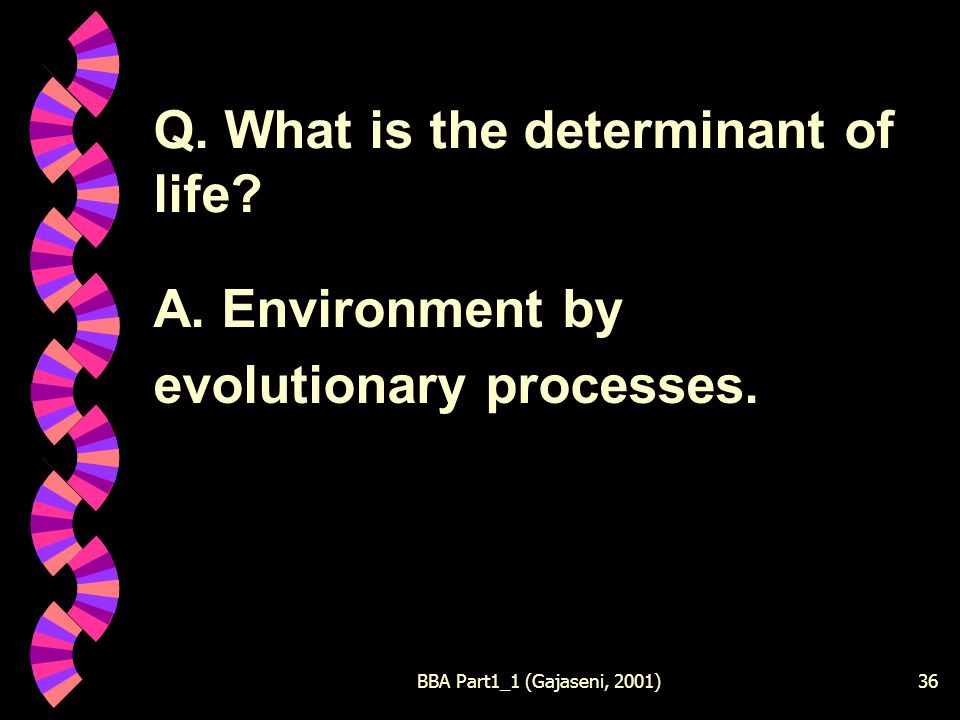 BBA Part1_1 (Gajaseni, 2001)36 Q. What is the determinant of life.