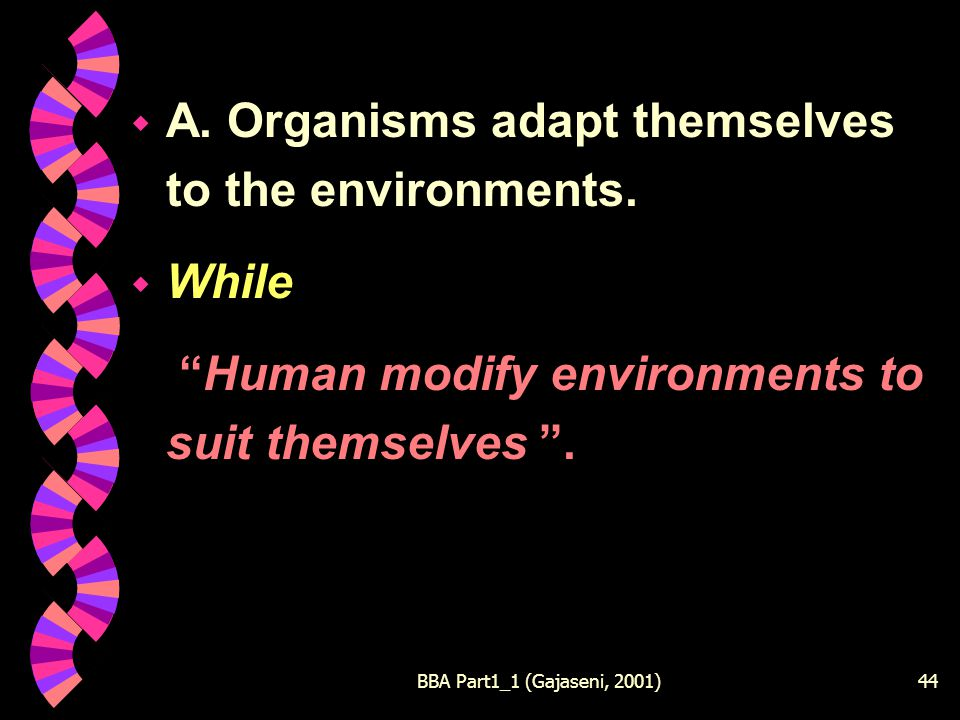 BBA Part1_1 (Gajaseni, 2001)44 w A. Organisms adapt themselves to the environments.