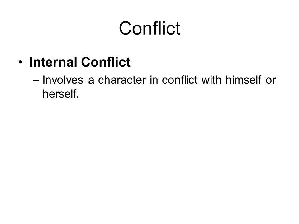 Conflict Internal Conflict –Involves a character in conflict with himself or herself.