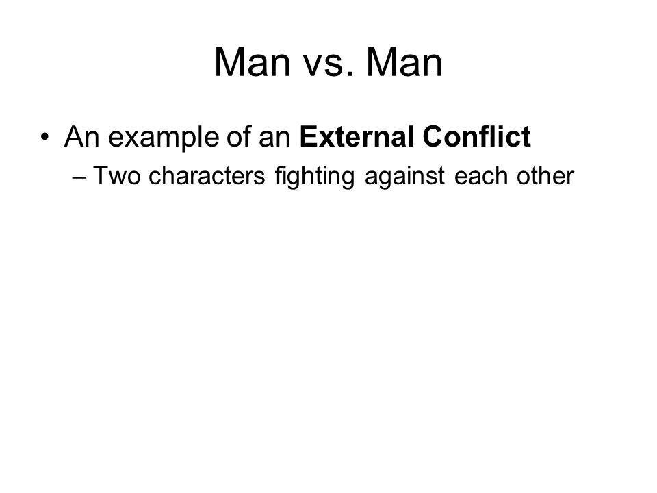 Man vs. Man An example of an External Conflict –Two characters fighting against each other