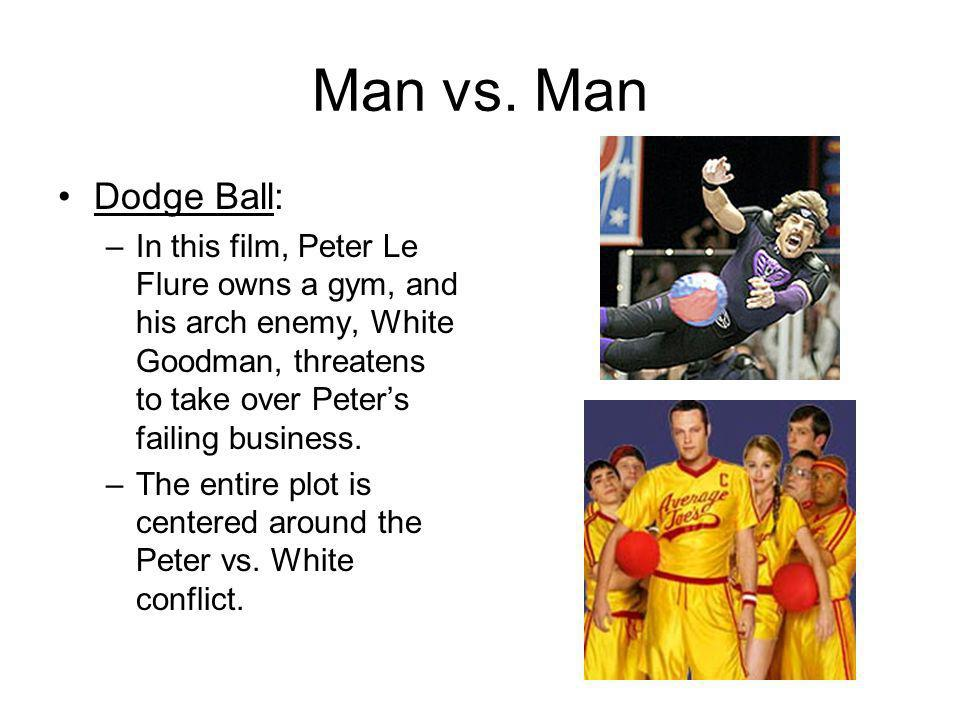 Man vs. Man Dodge Ball: –In this film, Peter Le Flure owns a gym, and his arch enemy, White Goodman, threatens to take over Peters failing business. –