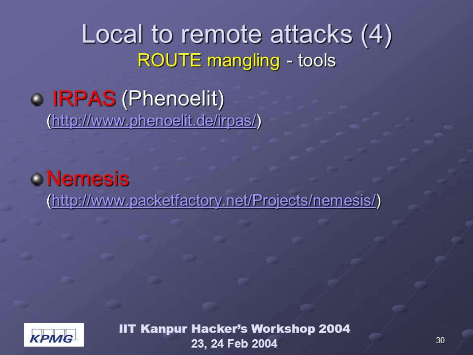 IIT Kanpur Hackers Workshop 2004 23, 24 Feb 2004 30 Local to remote attacks (4) ROUTE mangling - tools IRPAS (Phenoelit) (http://www.phenoelit.de/irpa