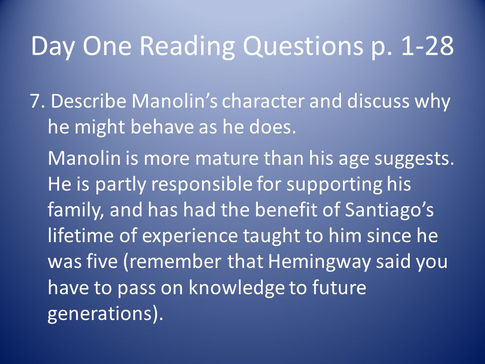 Day One Reading Questions p. 1-28 7. Describe Manolins character and discuss why he might behave as he does. Manolin is more mature than his age sugge