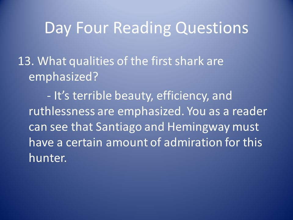 Day Four Reading Questions 13. What qualities of the first shark are emphasized? - Its terrible beauty, efficiency, and ruthlessness are emphasized. Y