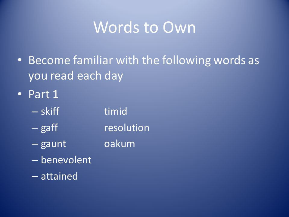 Words to Own Become familiar with the following words as you read each day Part 1 – skifftimid – gaffresolution – gauntoakum – benevolent – attained