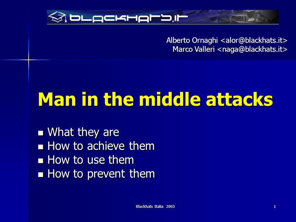 Blackhats Italia 2003 1 Man in the middle attacks What they are What they are How to achieve them How to achieve them How to use them How to use them